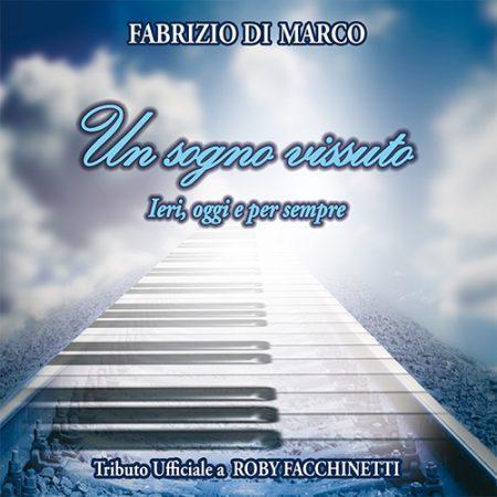 """FABRIZIO DI MARCO – Un sogno vissuto """"Ieri, oggi e per sempre"""""""
