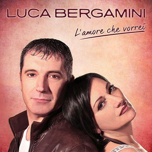 LUCA BERGAMINI - L'AMORE CHE VORREI