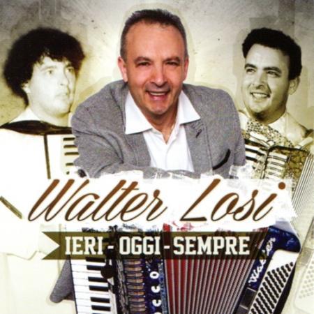WALTER LOSI - IERI - OGGI - SEMPRE
