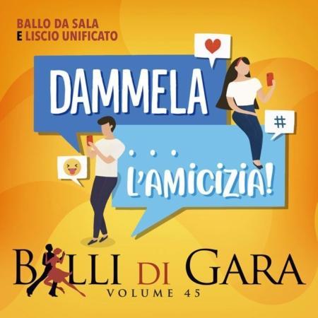 DAMMELA…L'AMICIZIA – BALLI DI GARA (volume 45)