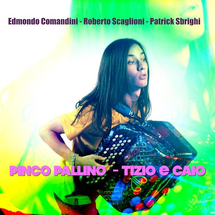 EDMONDO COMANDINI / ROBERTO SCAGLIONI / PATRICK SBRIGHI – PINCO PALLINO – TIZIO E CAIO